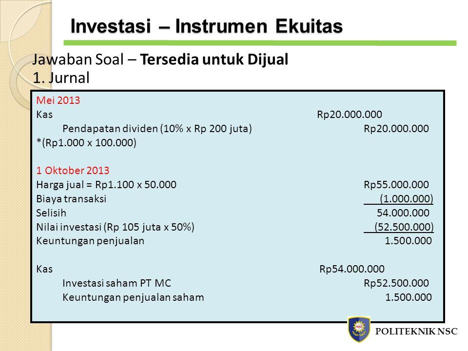 Jawaban Soal – Tersedia untuk Dijual 1. Jurnal Mei 2013 KasRp20.000.000 Pendapatan dividen (10% x Rp 200 juta)Rp20.000.000 *(Rp1.000 x 100.000) 1 Okto