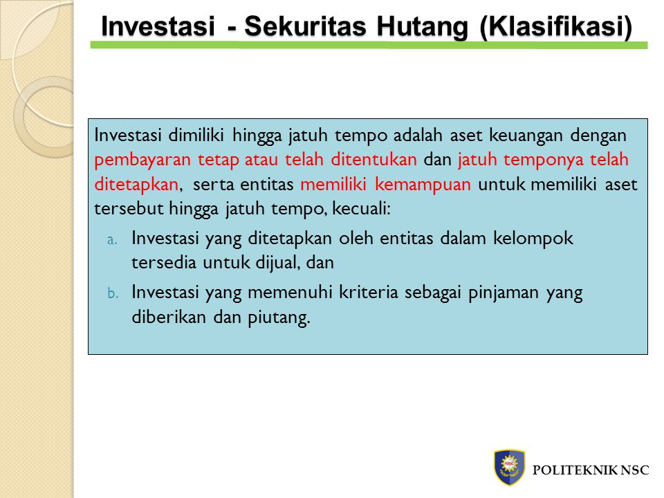 Investasi dimiliki hingga jatuh tempo adalah aset keuangan dengan pembayaran tetap atau telah ditentukan dan jatuh temponya telah ditetapkan, serta en