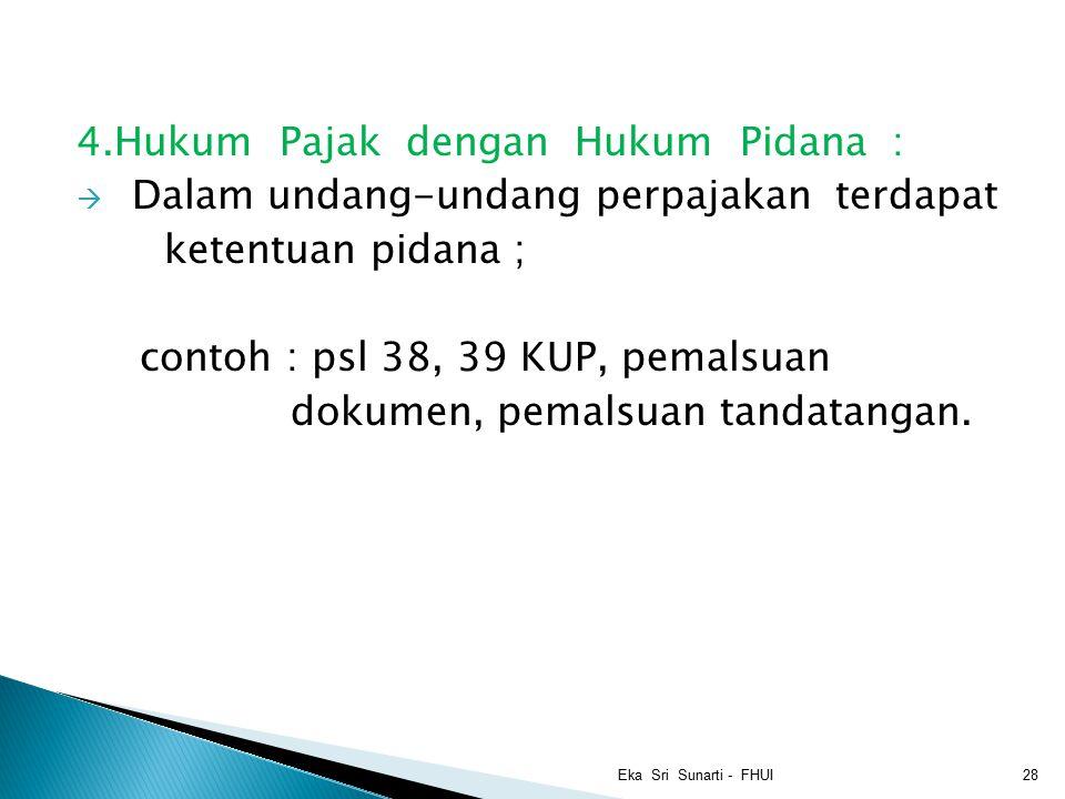 4.Hukum Pajak dengan Hukum Pidana :  Dalam undang-undang perpajakan terdapat ketentuan pidana ; contoh : psl 38, 39 KUP, pemalsuan dokumen, pemalsuan tandatangan.