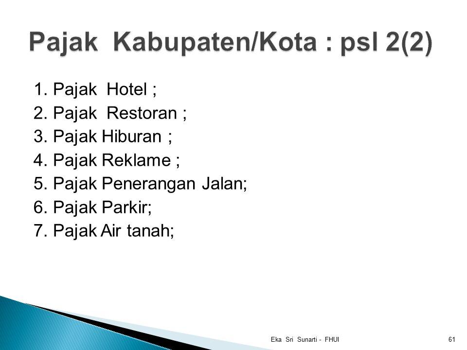 1.Pajak Hotel ; 2. Pajak Restoran ; 3. Pajak Hiburan ; 4.