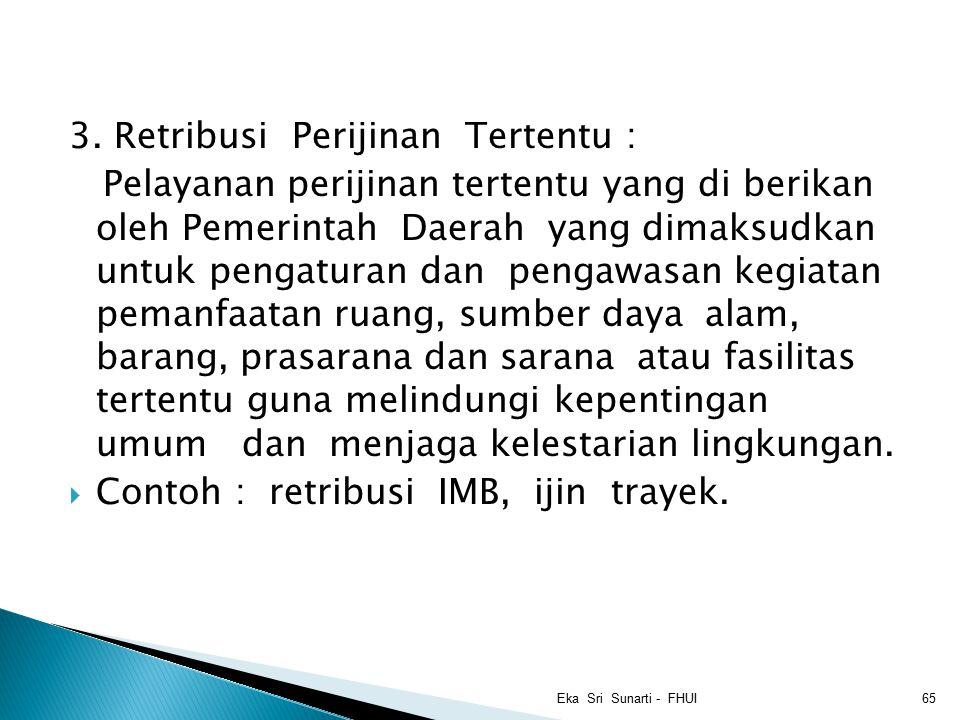 3. Retribusi Perijinan Tertentu : Pelayanan perijinan tertentu yang di berikan oleh Pemerintah Daerah yang dimaksudkan untuk pengaturan dan pengawasan