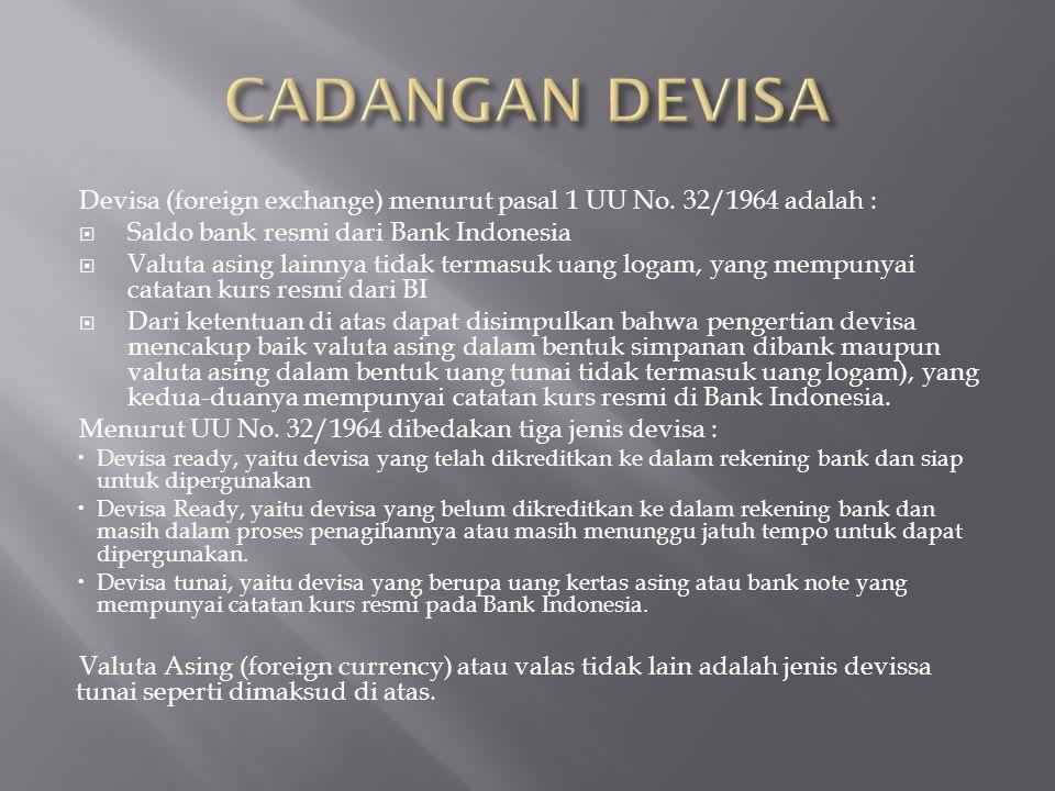Devisa (foreign exchange) menurut pasal 1 UU No. 32/1964 adalah :  Saldo bank resmi dari Bank Indonesia  Valuta asing lainnya tidak termasuk uang lo