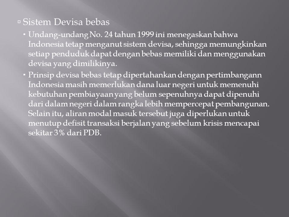  Sistem Devisa bebas  Undang-undang No. 24 tahun 1999 ini menegaskan bahwa Indonesia tetap menganut sistem devisa, sehingga memungkinkan setiap pend