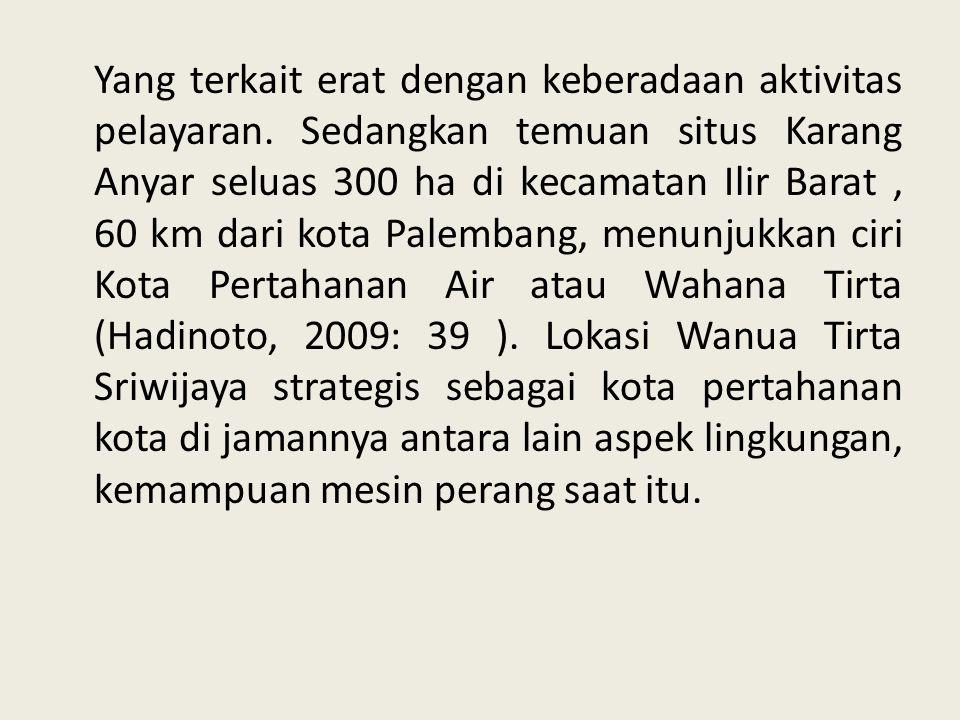 Yang terkait erat dengan keberadaan aktivitas pelayaran. Sedangkan temuan situs Karang Anyar seluas 300 ha di kecamatan Ilir Barat, 60 km dari kota Pa