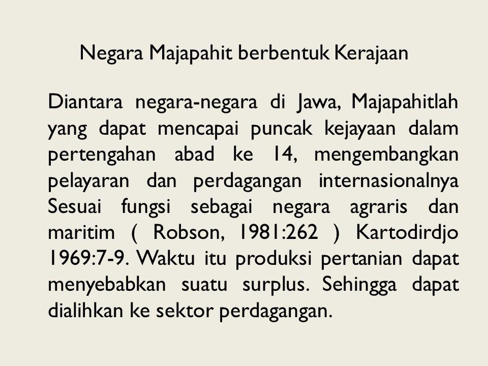 Negara Majapahit berbentuk Kerajaan Diantara negara-negara di Jawa, Majapahitlah yang dapat mencapai puncak kejayaan dalam pertengahan abad ke 14, men