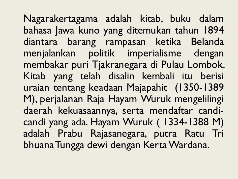 Nagarakertagama adalah kitab, buku dalam bahasa Jawa kuno yang ditemukan tahun 1894 diantara barang rampasan ketika Belanda menjalankan politik imperi