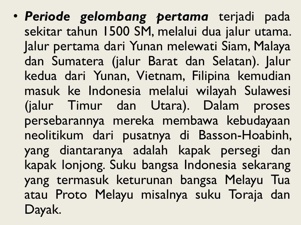 Periode gelombang pertama terjadi pada sekitar tahun 1500 SM, melalui dua jalur utama. Jalur pertama dari Yunan melewati Siam, Malaya dan Sumatera (ja