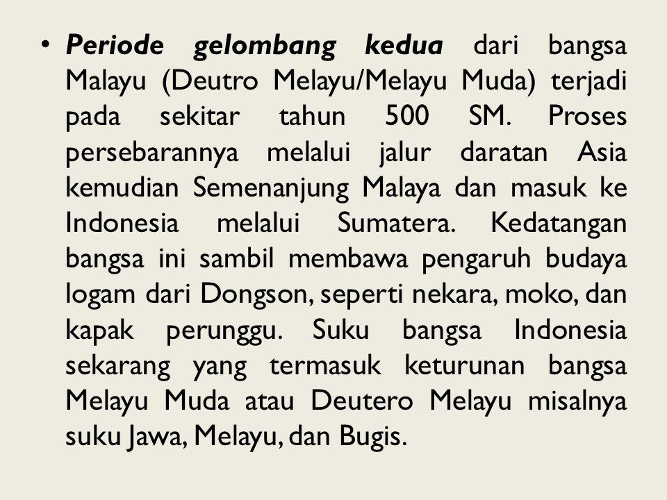 Periode gelombang kedua dari bangsa Malayu (Deutro Melayu/Melayu Muda) terjadi pada sekitar tahun 500 SM. Proses persebarannya melalui jalur daratan A