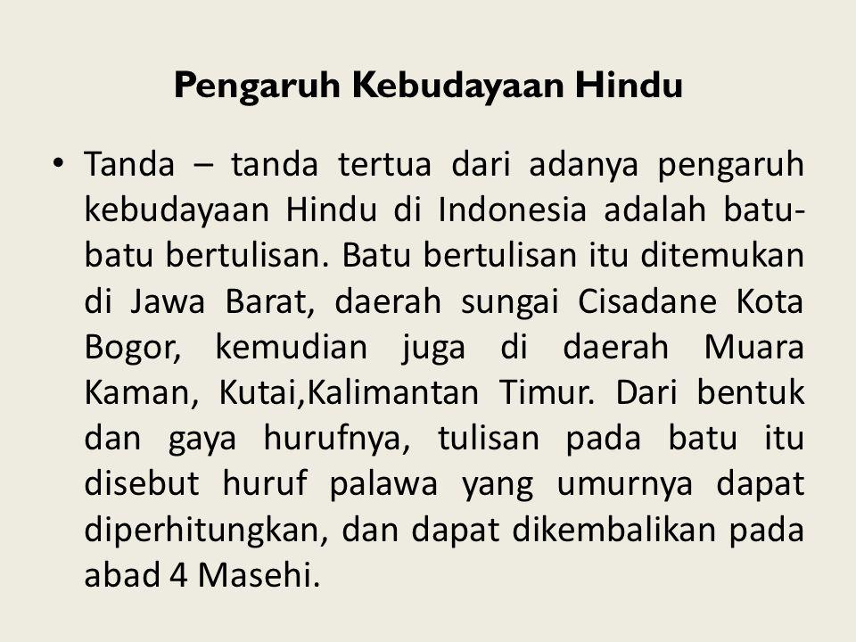 Pengaruh Kebudayaan Hindu Tanda – tanda tertua dari adanya pengaruh kebudayaan Hindu di Indonesia adalah batu- batu bertulisan. Batu bertulisan itu di