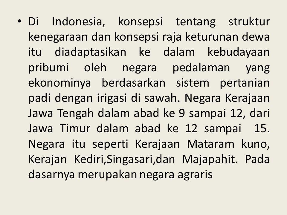 Di Indonesia, konsepsi tentang struktur kenegaraan dan konsepsi raja keturunan dewa itu diadaptasikan ke dalam kebudayaan pribumi oleh negara pedalama