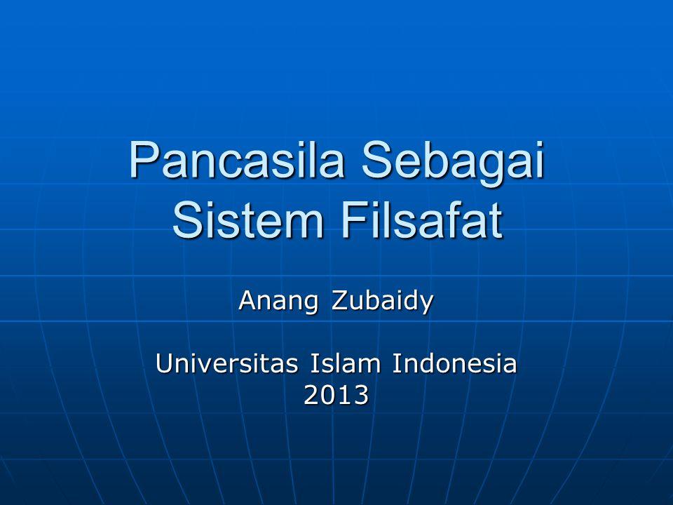 Pancasila Sebagai Sistem Filsafat Anang Zubaidy Universitas Islam Indonesia 2013