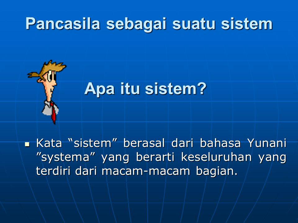 """Pancasila sebagai suatu sistem Kata """"sistem"""" berasal dari bahasa Yunani """"systema"""" yang berarti keseluruhan yang terdiri dari macam-macam bagian. Kata"""