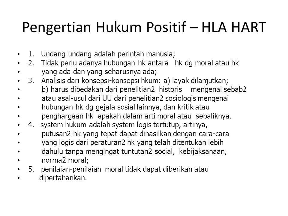 Pengertian Hukum Positif – HLA HART 1.Undang-undang adalah perintah manusia; 2.