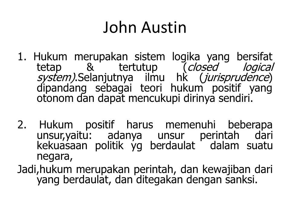 John Austin 1. Hukum merupakan sistem logika yang bersifat tetap & tertutup (closed logical system).Selanjutnya ilmu hk (jurisprudence) dipandang seba
