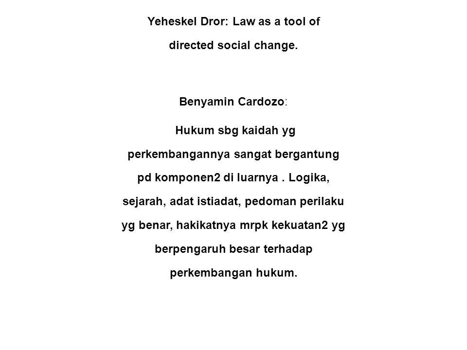 Yeheskel Dror: Law as a tool of directed social change. Benyamin Cardozo: Hukum sbg kaidah yg perkembangannya sangat bergantung pd komponen2 di luarny