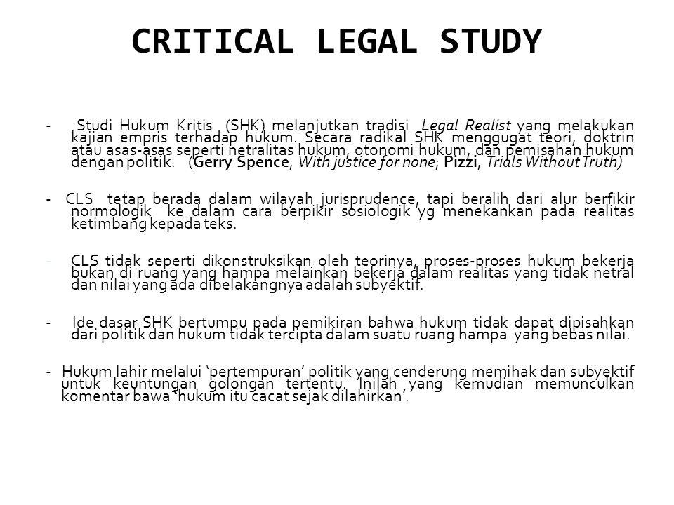 CRITICAL LEGAL STUDY - Studi Hukum Kritis (SHK) melanjutkan tradisi Legal Realist yang melakukan kajian empris terhadap hukum. Secara radikal SHK meng