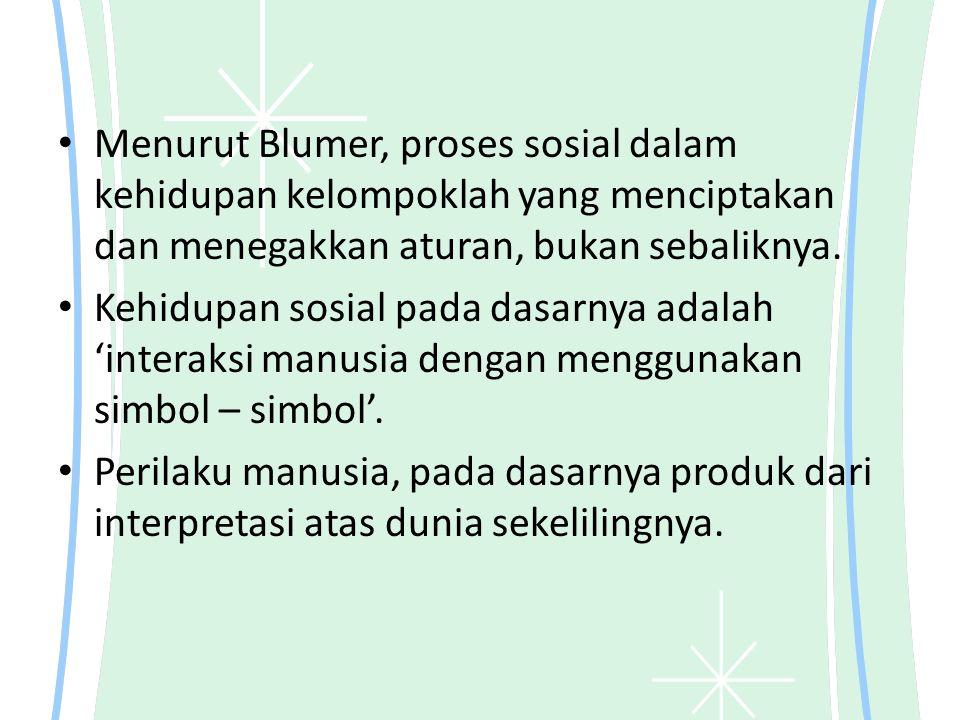 Menurut Blumer, proses sosial dalam kehidupan kelompoklah yang menciptakan dan menegakkan aturan, bukan sebaliknya.