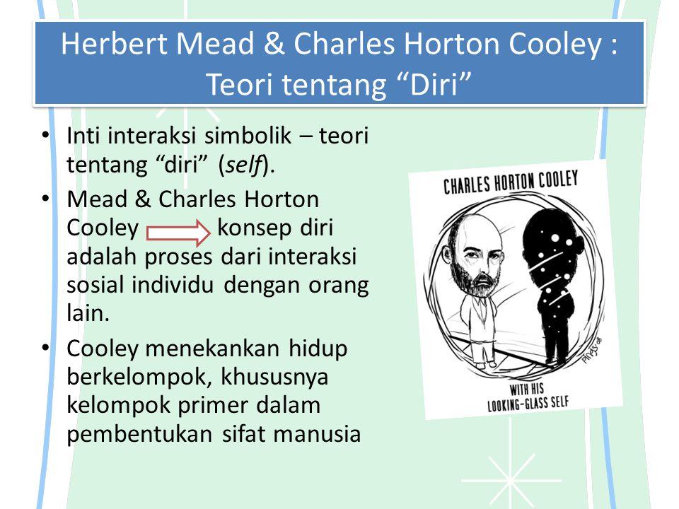 Herbert Mead & Charles Horton Cooley : Teori tentang Diri Inti interaksi simbolik – teori tentang diri (self).