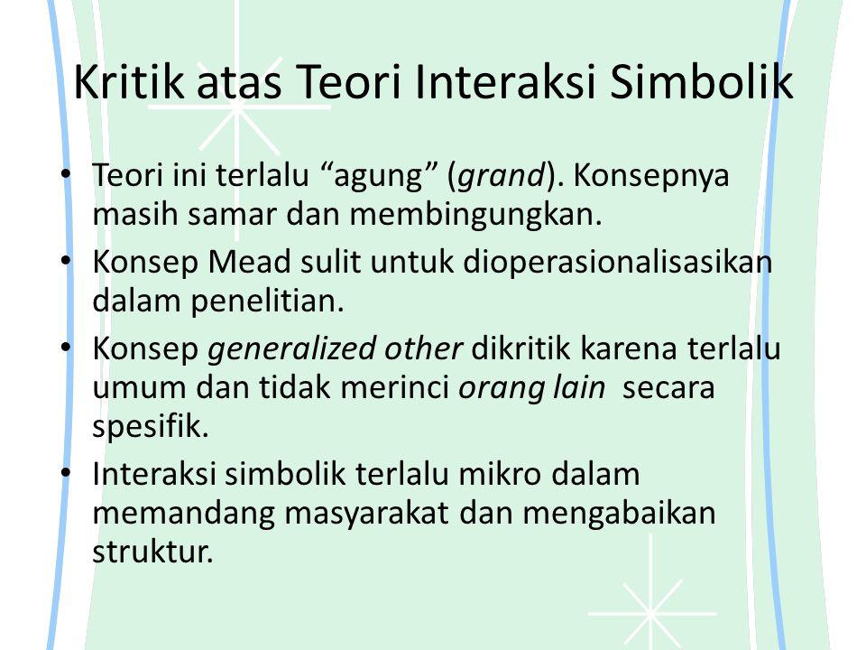 Kritik atas Teori Interaksi Simbolik Teori ini terlalu agung (grand).