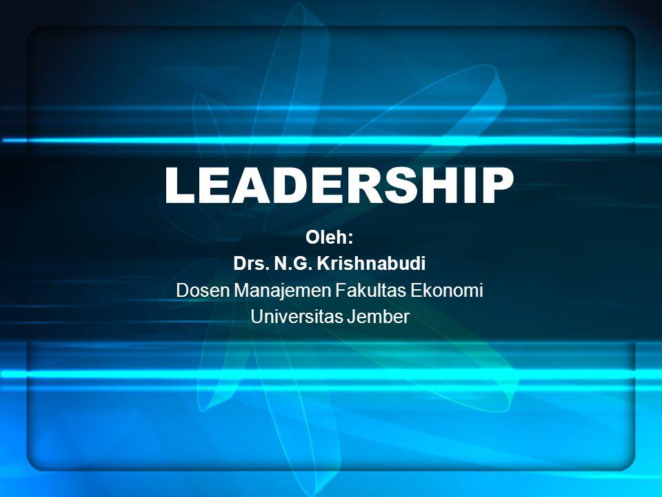 LEADERSHIP Oleh: Drs. N.G. Krishnabudi Dosen Manajemen Fakultas Ekonomi Universitas Jember