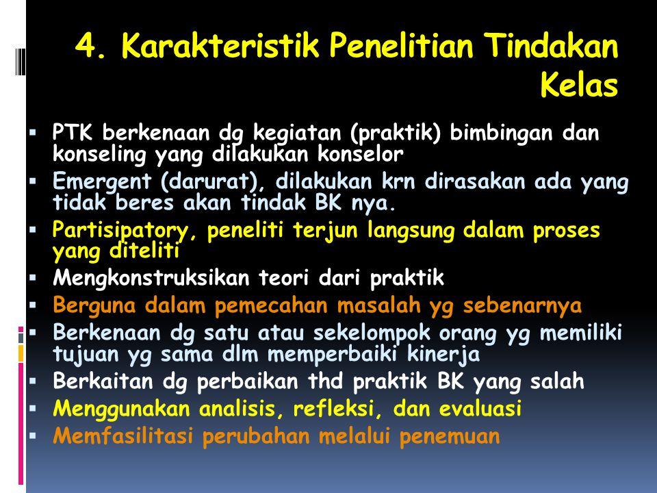 4. Karakteristik Penelitian Tindakan Kelas  PTK berkenaan dg kegiatan (praktik) bimbingan dan konseling yang dilakukan konselor  Emergent (darurat),