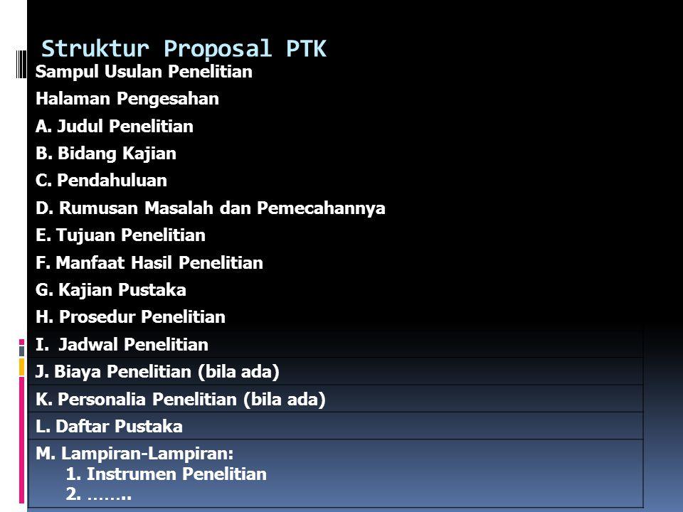 Struktur Proposal PTK Sampul Usulan Penelitian Halaman Pengesahan A. Judul Penelitian B. Bidang Kajian C. Pendahuluan D. Rumusan Masalah dan Pemecahan