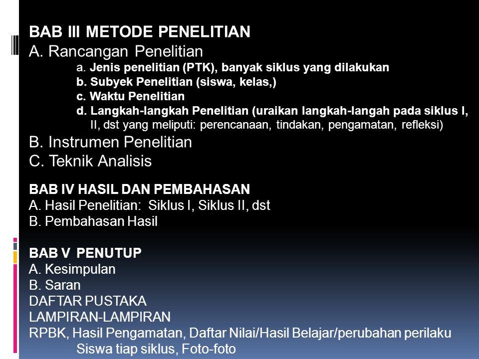 BAB III METODE PENELITIAN A. Rancangan Penelitian a. Jenis penelitian (PTK), banyak siklus yang dilakukan b. Subyek Penelitian (siswa, kelas,) c. Wakt