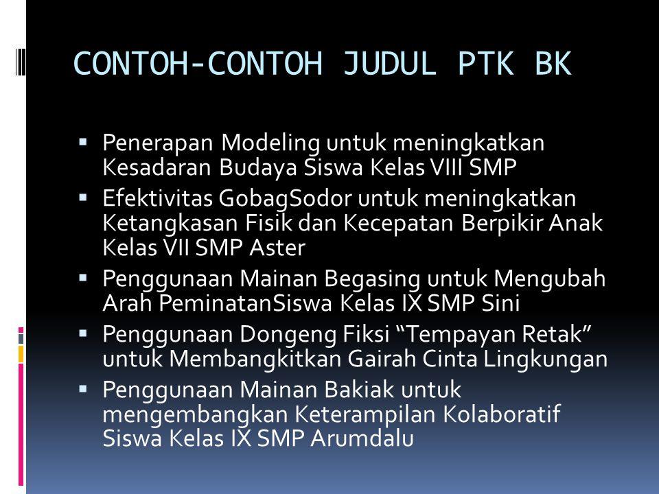 CONTOH-CONTOH JUDUL PTK BK  Penerapan Modeling untuk meningkatkan Kesadaran Budaya Siswa Kelas VIII SMP  Efektivitas GobagSodor untuk meningkatkan K
