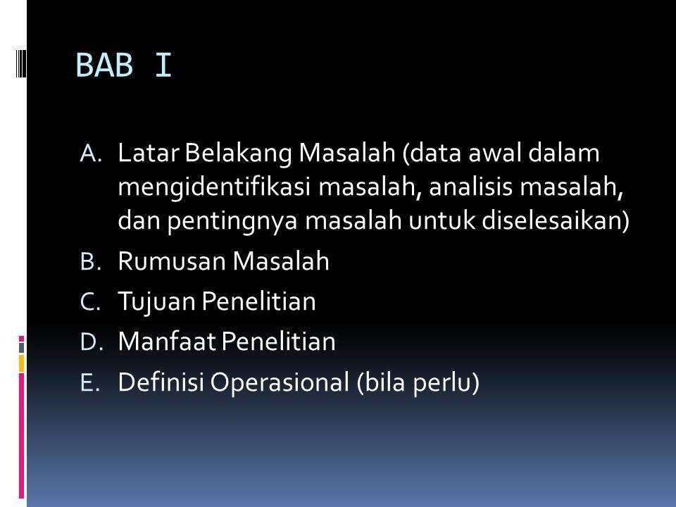 BAB I A. Latar Belakang Masalah (data awal dalam mengidentifikasi masalah, analisis masalah, dan pentingnya masalah untuk diselesaikan) B. Rumusan Mas
