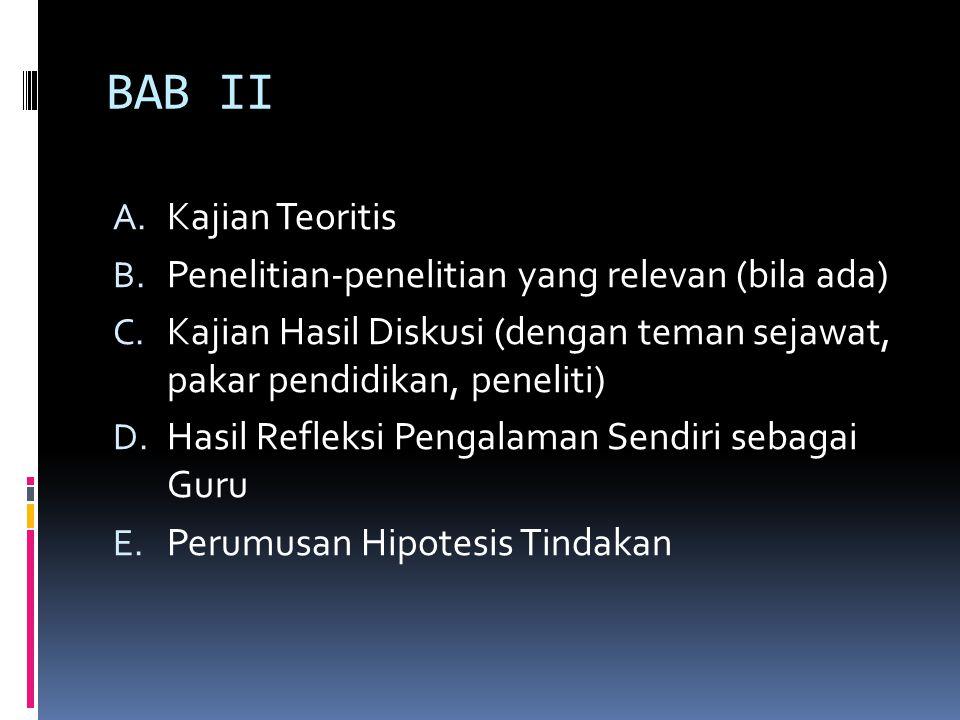 BAB II A. Kajian Teoritis B. Penelitian-penelitian yang relevan (bila ada) C. Kajian Hasil Diskusi (dengan teman sejawat, pakar pendidikan, peneliti)