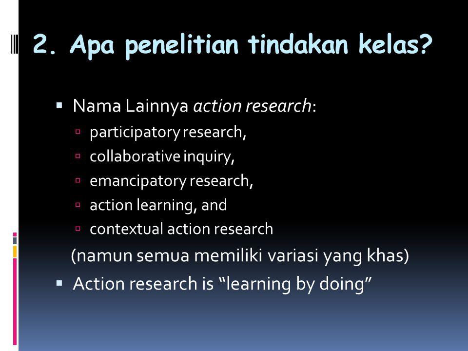  Secara keseluruhan keempat tahapan dalam PTK : Perencanaan, Tindakan, Observasi, dan Refleksi membentuk suatu siklus (Tiap siklus minimal 3 kali pertemuan).