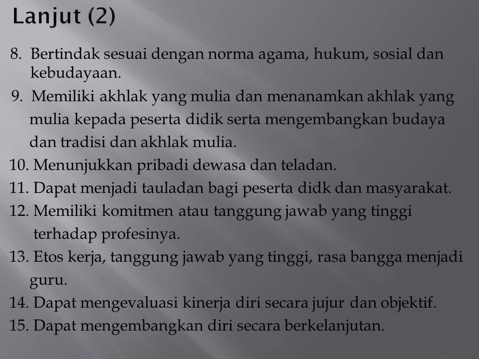 8. Bertindak sesuai dengan norma agama, hukum, sosial dan kebudayaan. 9. Memiliki akhlak yang mulia dan menanamkan akhlak yang mulia kepada peserta di