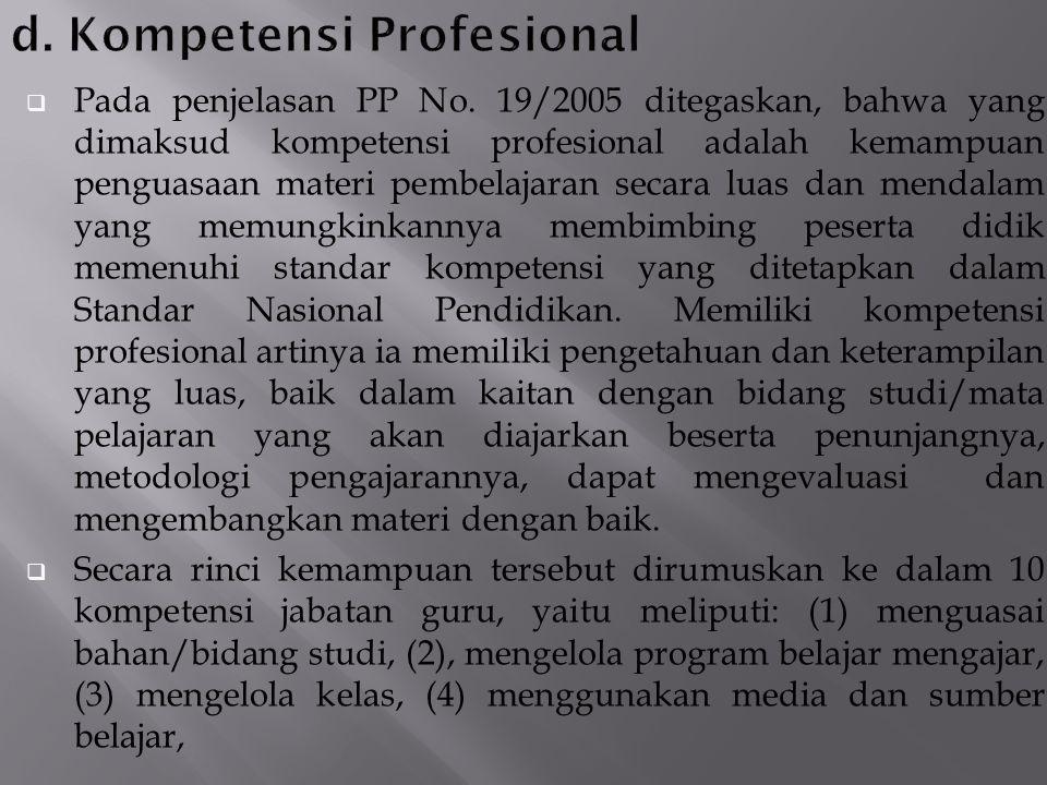 Pada penjelasan PP No. 19/2005 ditegaskan, bahwa yang dimaksud kompetensi profesional adalah kemampuan penguasaan materi pembelajaran secara luas da