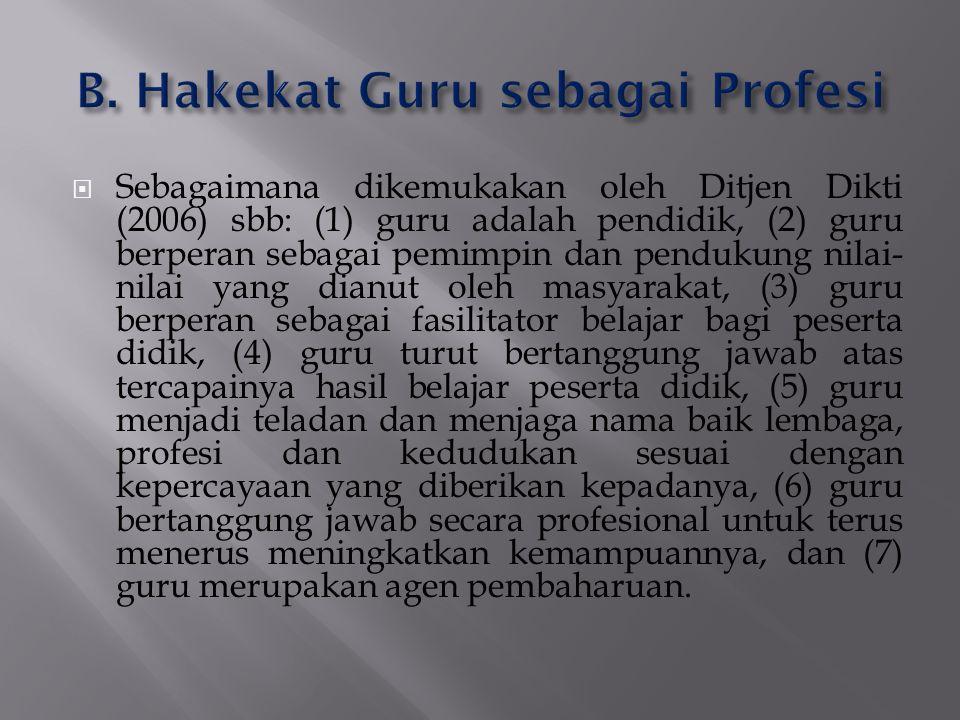  Sebagaimana dikemukakan oleh Ditjen Dikti (2006) sbb: (1) guru adalah pendidik, (2) guru berperan sebagai pemimpin dan pendukung nilai- nilai yang d