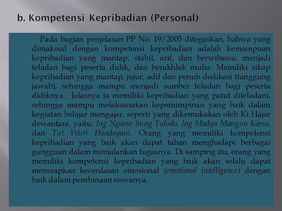 Pada bagian penjelasan PP No. 19/2005 ditegaskan, bahwa yang dimaksud dengan kompetensi kepribadian adalah kemampuan kepribadian yang mantap, stabil,