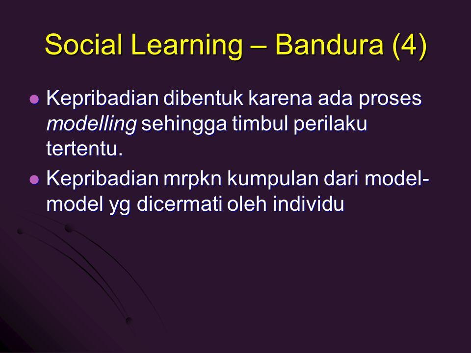 Social Learning – Bandura (4) Kepribadian dibentuk karena ada proses modelling sehingga timbul perilaku tertentu. Kepribadian dibentuk karena ada pros