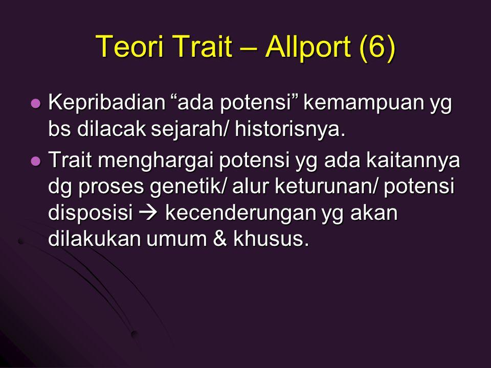 """Teori Trait – Allport (6) Kepribadian """"ada potensi"""" kemampuan yg bs dilacak sejarah/ historisnya. Kepribadian """"ada potensi"""" kemampuan yg bs dilacak se"""