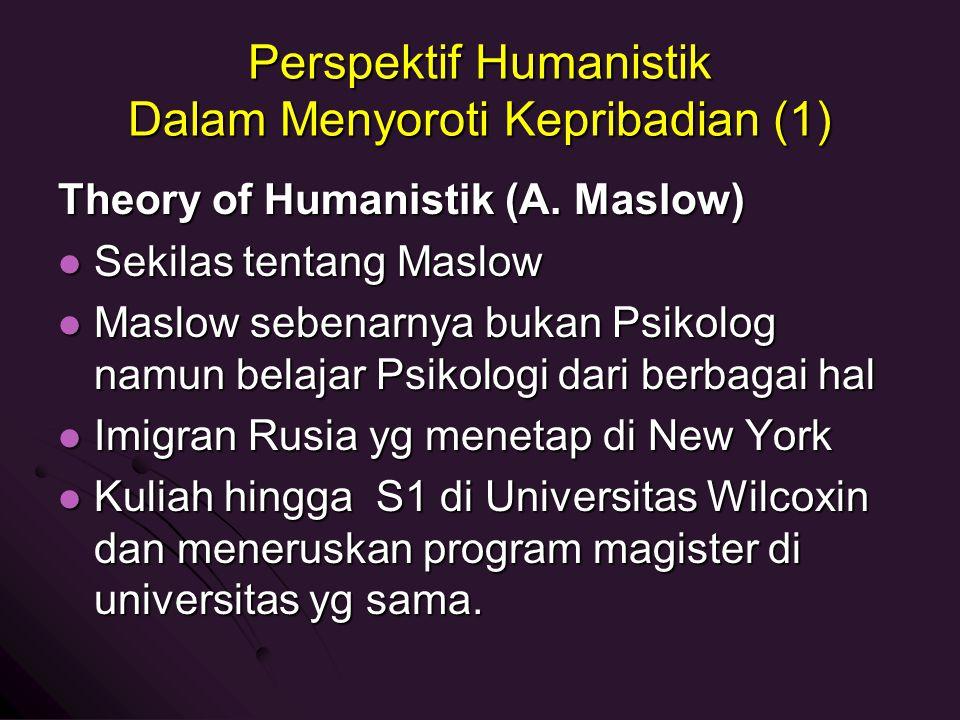 Perspektif Humanistik Dalam Menyoroti Kepribadian (1) Theory of Humanistik (A. Maslow) Sekilas tentang Maslow Sekilas tentang Maslow Maslow sebenarnya