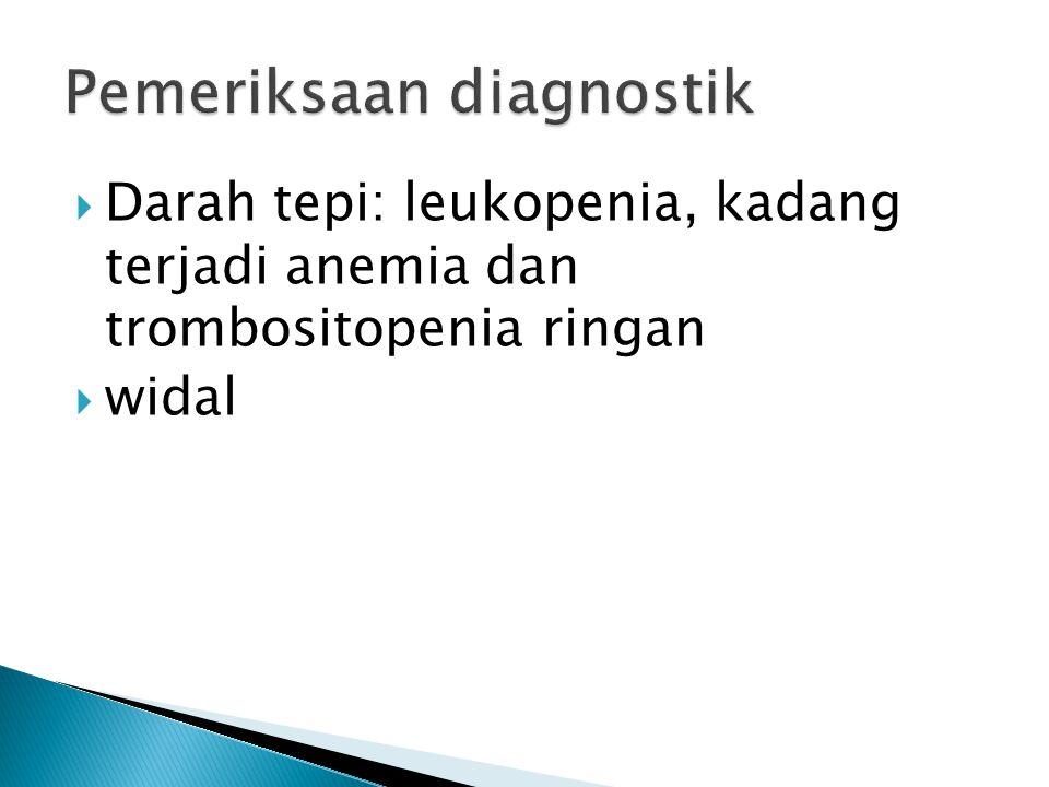  Darah tepi: leukopenia, kadang terjadi anemia dan trombositopenia ringan  widal