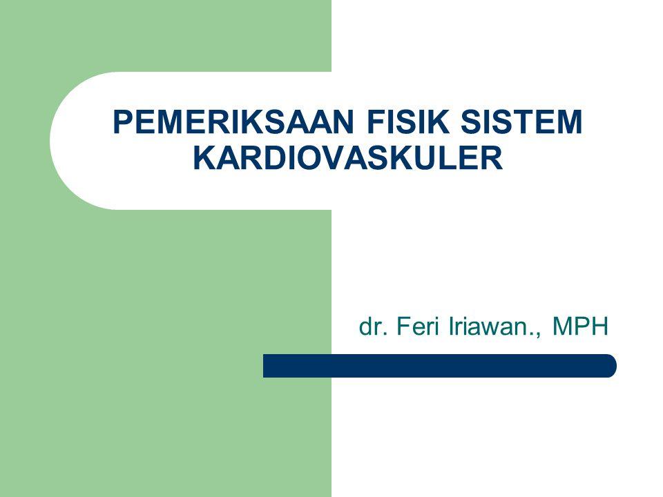 PEMERIKSAAN FISIK SISTEM KARDIOVASKULER dr. Feri Iriawan., MPH