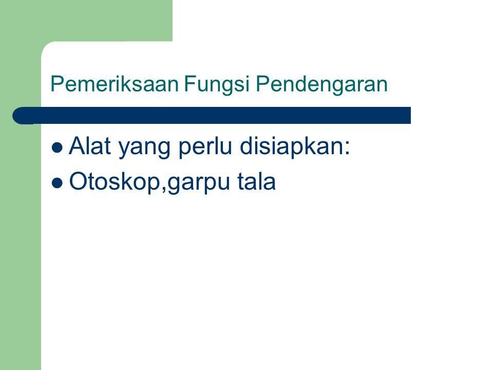 Pemeriksaan Fungsi Pendengaran Alat yang perlu disiapkan: Otoskop,garpu tala