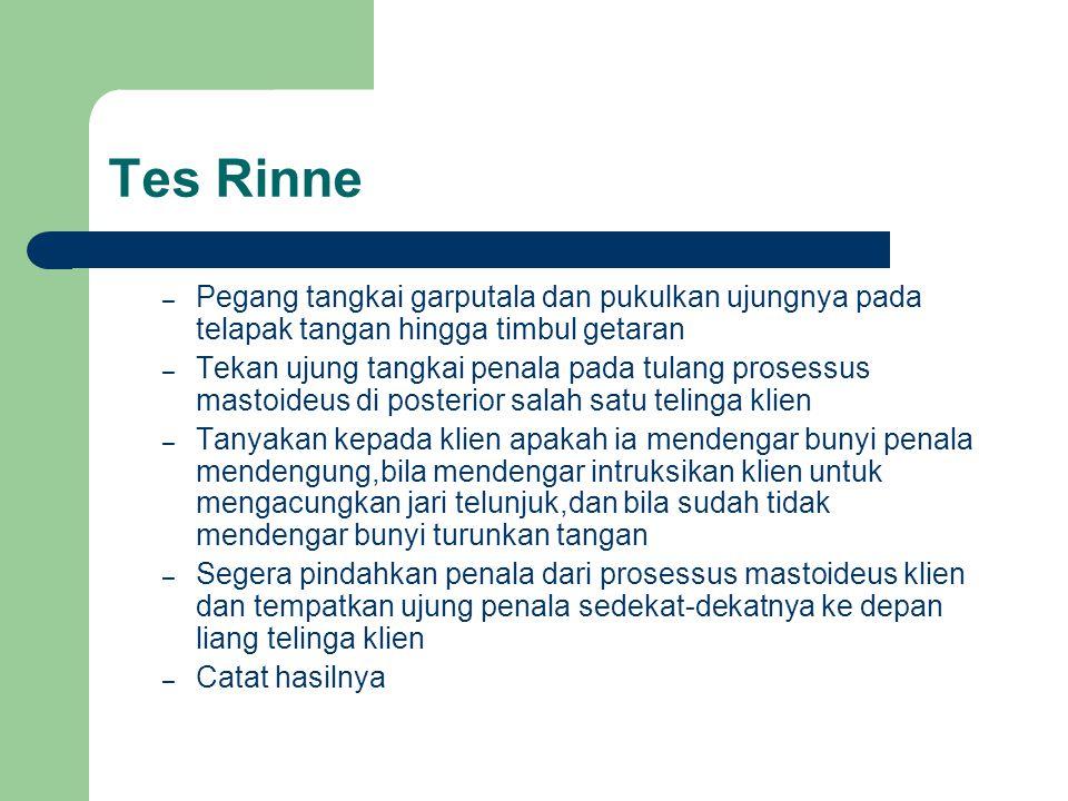 Tes Rinne – Pegang tangkai garputala dan pukulkan ujungnya pada telapak tangan hingga timbul getaran – Tekan ujung tangkai penala pada tulang prosessu