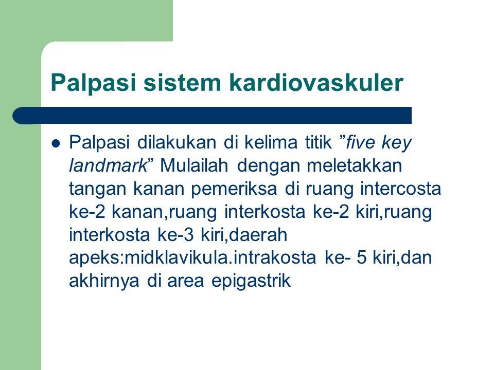 """Palpasi sistem kardiovaskuler Palpasi dilakukan di kelima titik """"five key landmark"""" Mulailah dengan meletakkan tangan kanan pemeriksa di ruang interco"""