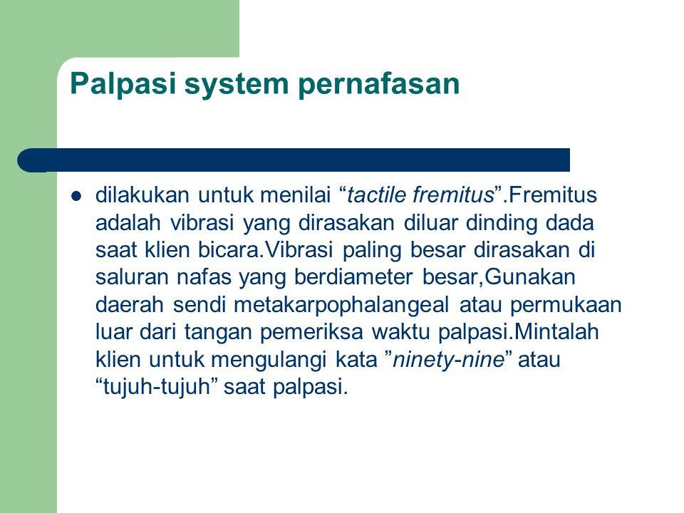 """Palpasi system pernafasan dilakukan untuk menilai """"tactile fremitus"""".Fremitus adalah vibrasi yang dirasakan diluar dinding dada saat klien bicara.Vibr"""