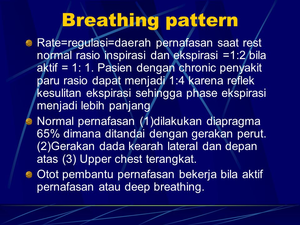 Breathing pattern Rate=regulasi=daerah pernafasan saat rest normal rasio inspirasi dan ekspirasi =1:2 bila aktif = 1: 1.