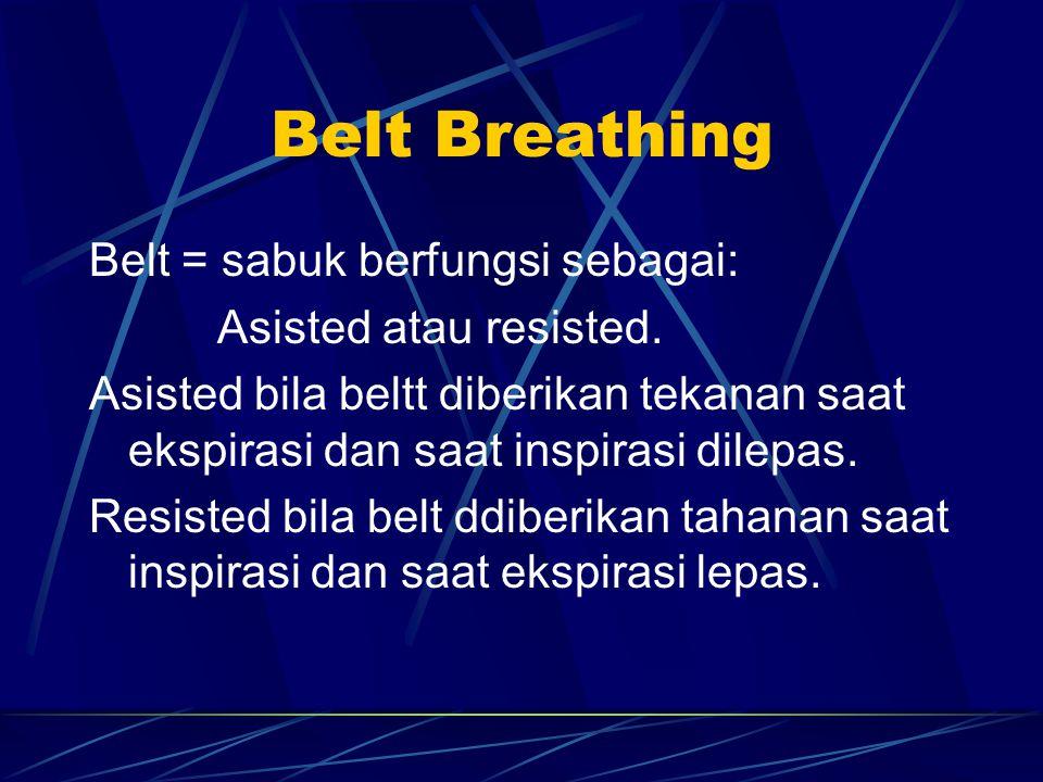 Belt Breathing Belt = sabuk berfungsi sebagai: Asisted atau resisted. Asisted bila beltt diberikan tekanan saat ekspirasi dan saat inspirasi dilepas.
