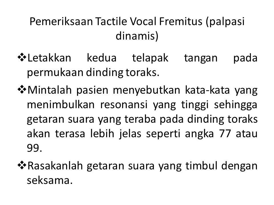 Pemeriksaan Tactile Vocal Fremitus (palpasi dinamis)  Letakkan kedua telapak tangan pada permukaan dinding toraks.