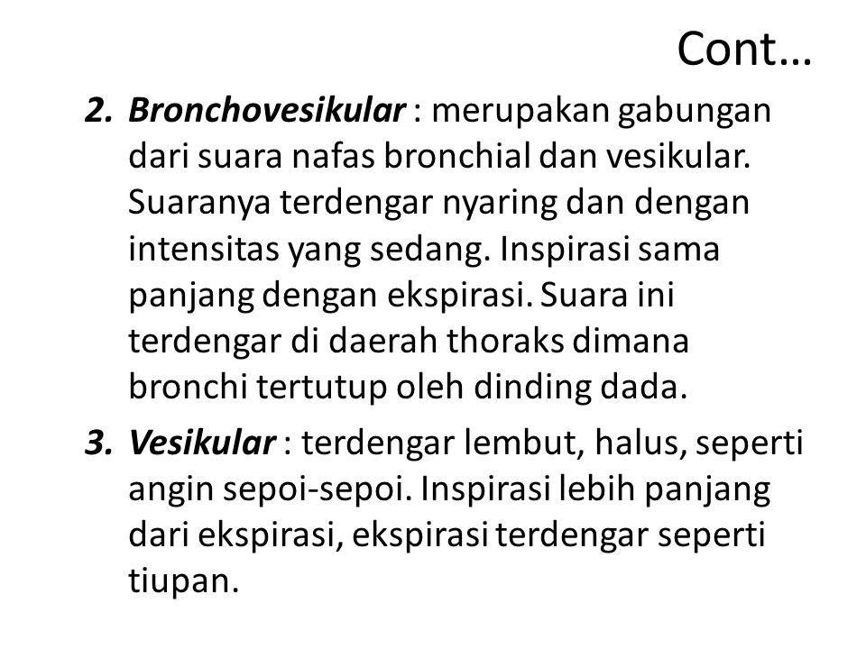 Cont… 2.Bronchovesikular : merupakan gabungan dari suara nafas bronchial dan vesikular.