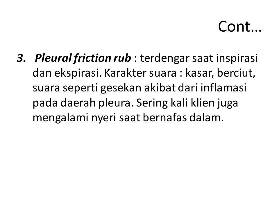 Cont… 3.Pleural friction rub : terdengar saat inspirasi dan ekspirasi.