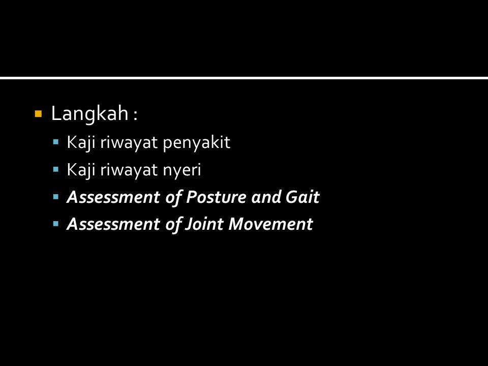  Langkah :  Kaji riwayat penyakit  Kaji riwayat nyeri  Assessment of Posture and Gait  Assessment of Joint Movement